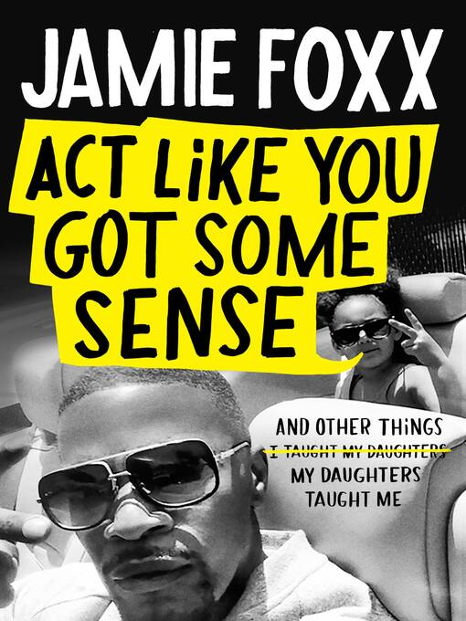 Title details for Act Like You Got Some Sense by Jamie Foxx - Wait list