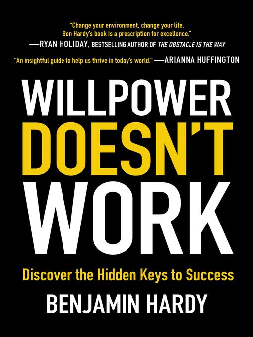 Title details for Willpower Doesn't Work by Benjamin Hardy - Available
