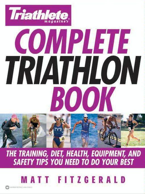 Title details for Triathlete Magazine's Complete Triathlon Book by Matt Fitzgerald - Available