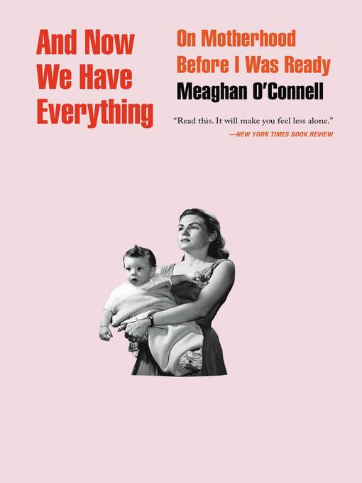 Title details for And Now We Have Everything by Meaghan O'Connell - Available