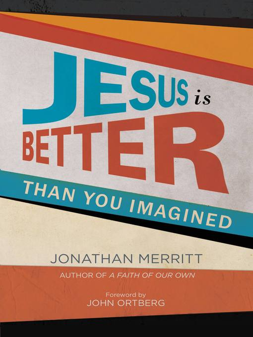 Title details for Jesus Is Better than You Imagined by Jonathan Merritt - Available