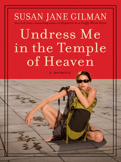 Title details for Undress Me in the Temple of Heaven by Susan Jane Gilman - Available