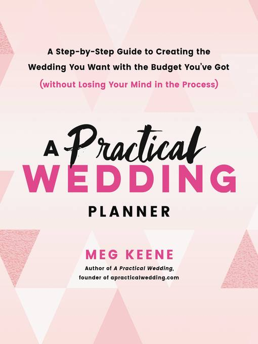 A practical wedding planner : a step-by-step guide to creating the wedding you want with the budget you've got (without losing your mind in the process)