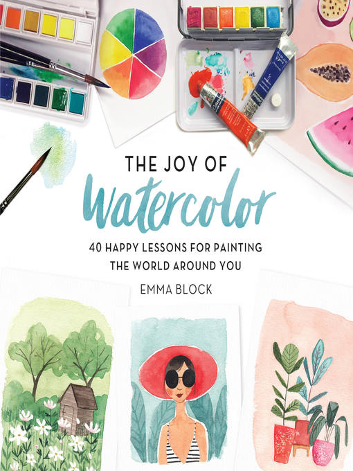 Title details for The Joy of Watercolor by Emma Block - Available