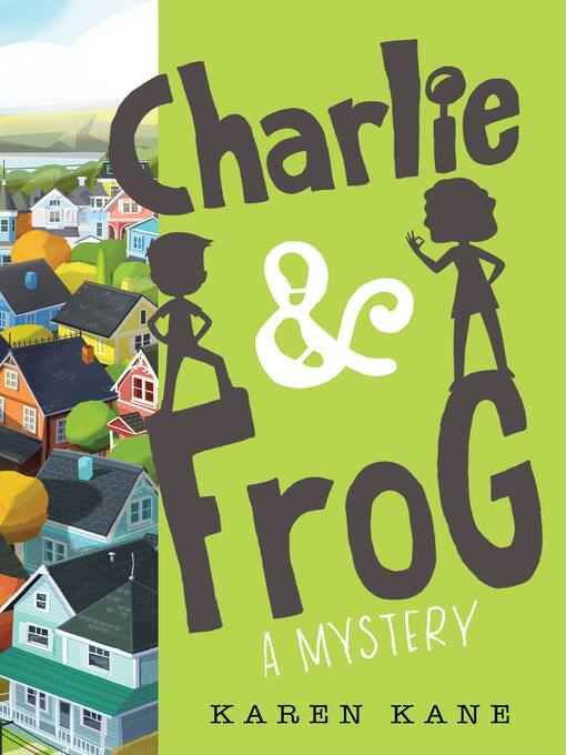 Title details for Charlie and Frog Series, Book 1 by Karen Kane - Available
