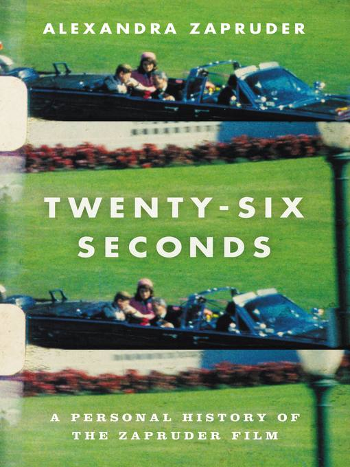 Title details for Twenty-Six Seconds by Alexandra Zapruder - Wait list