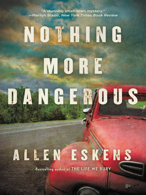 Title details for Nothing More Dangerous by Allen Eskens - Available