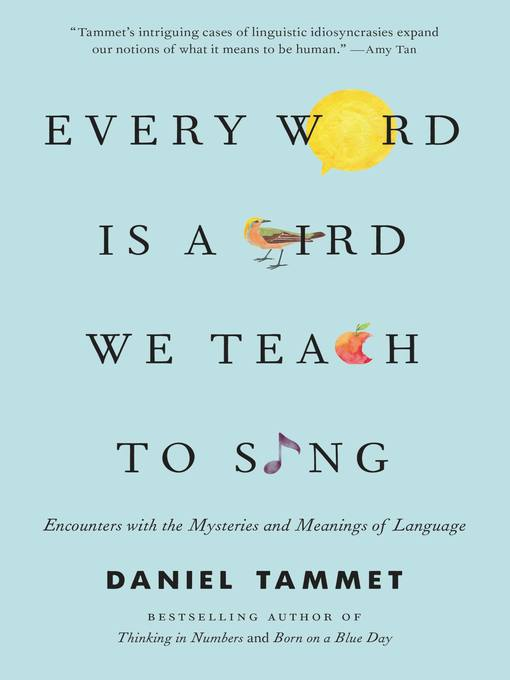 Title details for Every Word Is a Bird We Teach to Sing by Daniel Tammet - Available