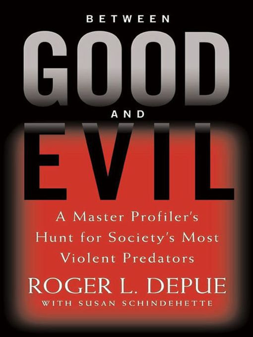 Title details for Between Good and Evil by Roger L. Depue - Available