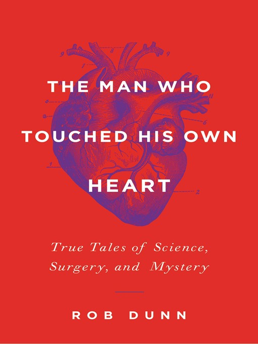 Title details for The Man Who Touched His Own Heart by Rob Dunn - Wait list