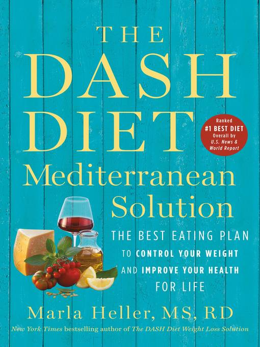 The DASH Diet Mediterranean Solution The Best Eating Plan to Control Your Weight and Improve Your Health for Life