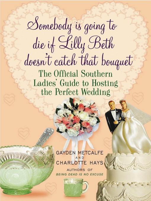 Title details for Somebody Is Going to Die if Lilly Beth Doesn't Catch That Bouquet by Gayden Metcalfe - Available
