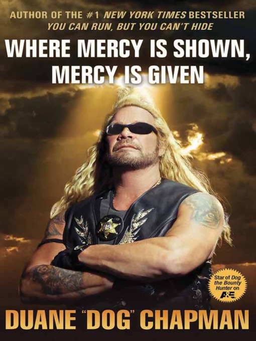 Title details for Where Mercy Is Shown, Mercy Is Given by Duane Dog Chapman - Available