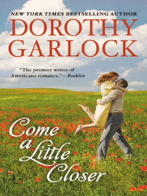 Title details for Come a Little Closer by Dorothy Garlock - Available