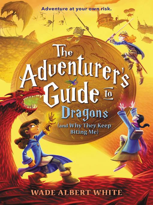 Cover of The Adventurer's Guide to Dragons (and Why They Keep Biting Me)