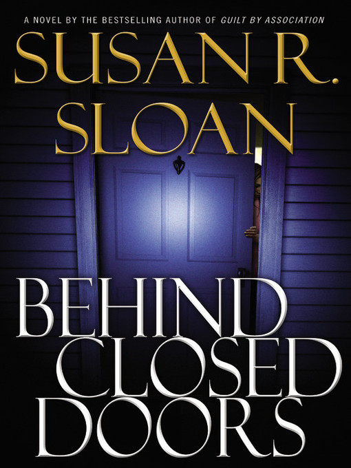 Title details for Behind Closed Doors by Susan R. Sloan - Available