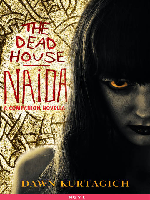 Title details for The Dead House--Naida by Dawn Kurtagich - Available