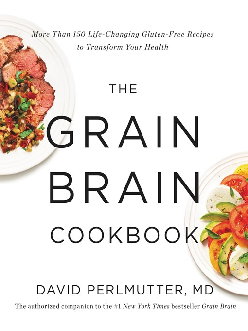 Title details for The Grain Brain Cookbook by David Perlmutter - Available