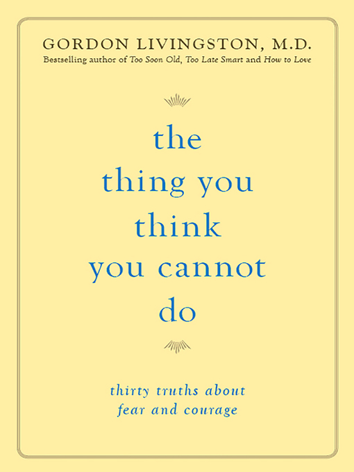 Title details for The Thing You Think You Cannot Do by Gordon Livingston - Available