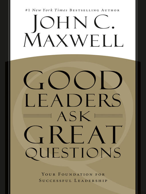 Title details for Good Leaders Ask Great Questions by John C. Maxwell - Available