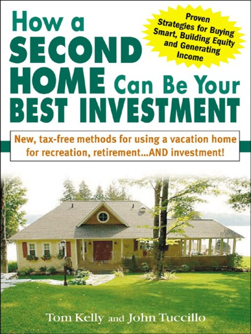 Title details for How a Second Home Can Be Your Best Investment by Tom Kelly - Available
