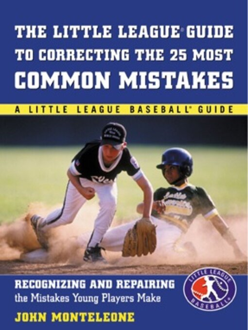 Title details for Little League® Baseball Guide to Correcting the 25 Most Common Mistakes by John Monteleone - Available