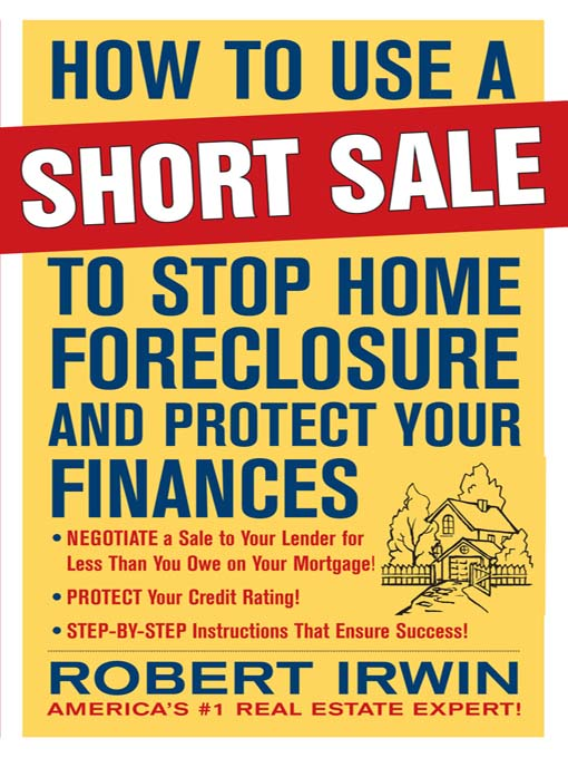 Title details for How to Use a Short Sale to Stop Home Foreclosure and Protect Your Finances by Robert Irwin - Available