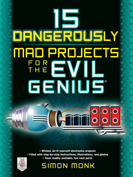 Title details for 15 Dangerously Mad Projects for the Evil Genius by Simon Monk - Available