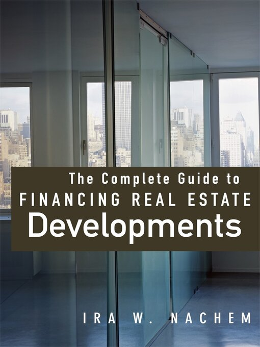 Title details for The Complete Guide to Financing Real Estate Developments by Ira Nachem - Available