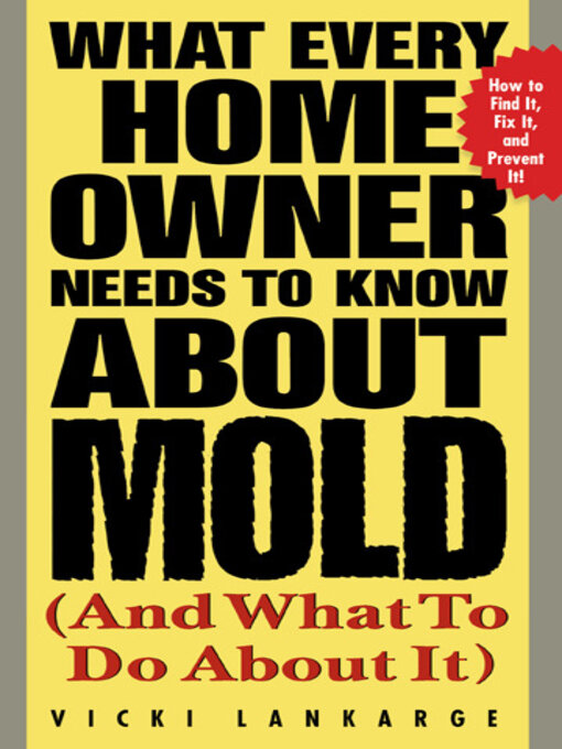 Title details for What Every Home Owner Needs to Know About Mold (and What to Do About It) by Vicki Lankarge - Available