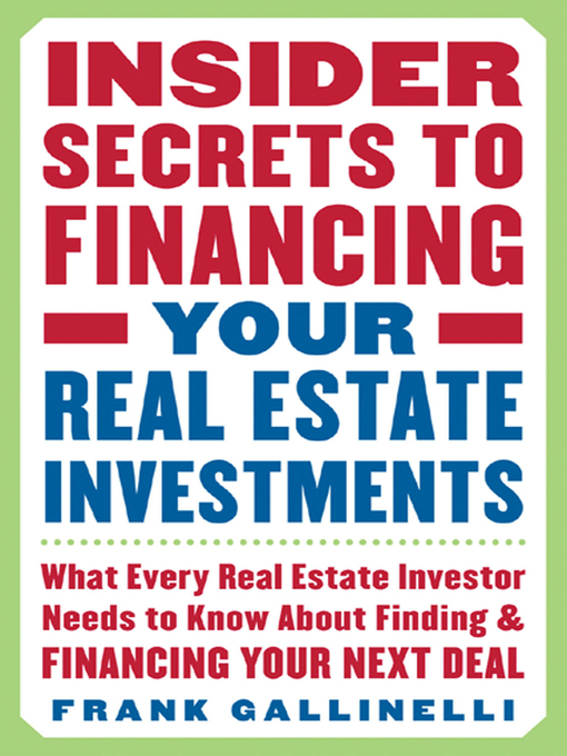 Title details for Insider Secrets to Financing Your Real Estate Investments by Frank Gallinelli - Available