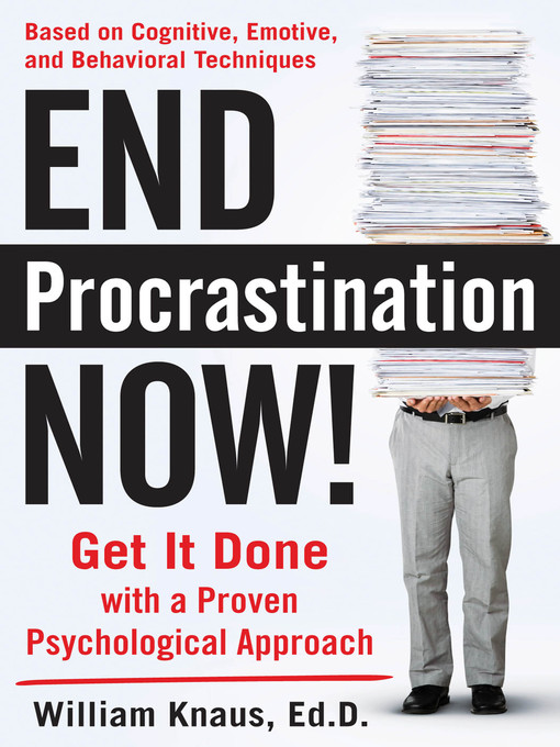 Title details for End Procrastination Now! by William Knaus - Available