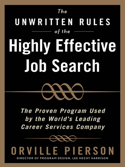 Title details for The Unwritten Rules of the Highly Effective Job Search by Orville Pierson - Available