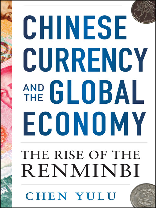 Chinese Currency and the Global Economy The Rise of the Renminbi