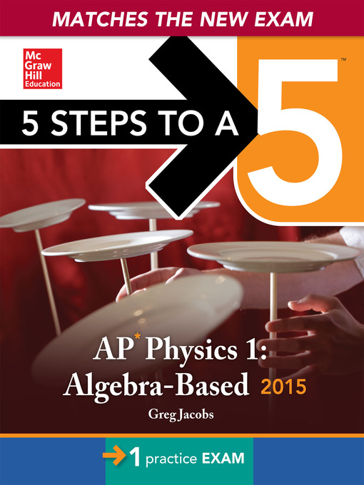 Title details for 5 Steps to a 5 AP Physics 1 Algebra-based, 2015 Edition by Greg Jacobs - Available