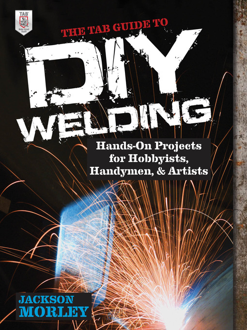 Title details for The TAB Guide to DIY Welding by Jackson Morley - Available