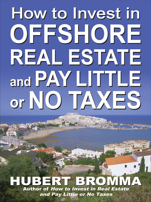 Title details for How to Invest In Offshore Real Estate and Pay Little or No Taxes by Hubert Bromma - Available
