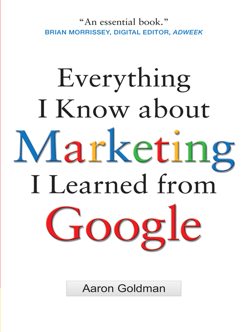 Title details for Everything I Know about Marketing I Learned from Google by Aaron Goldman - Available
