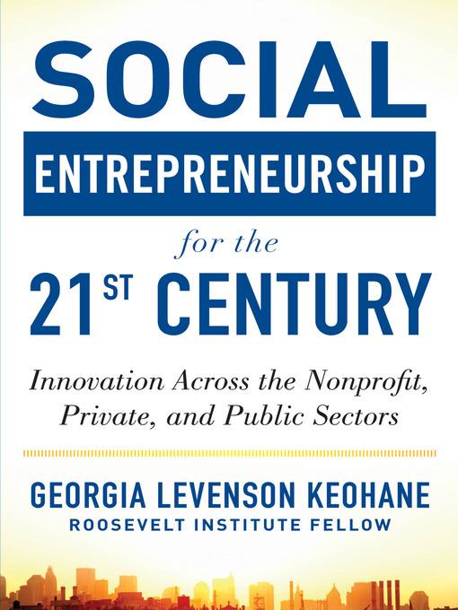 Title details for Social Entrepreneurship for the 21st Century by Georgia Levenson Keohane - Available