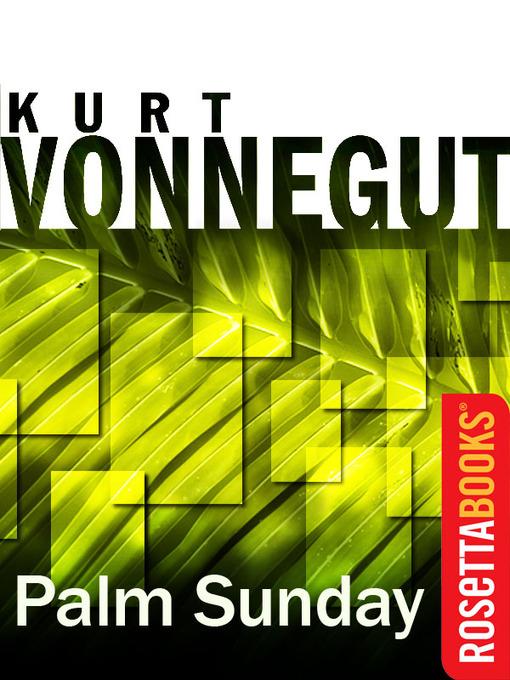 Title details for Palm Sunday by Kurt Vonnegut - Available