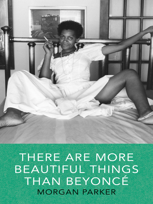 Title details for There Are More Beautiful Things Than Beyonce by Morgan Parker - Available
