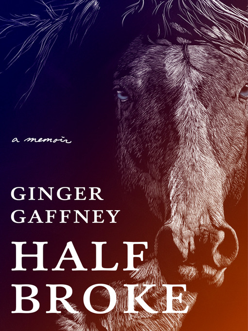 Title details for Half Broke by Ginger Gaffney - Available