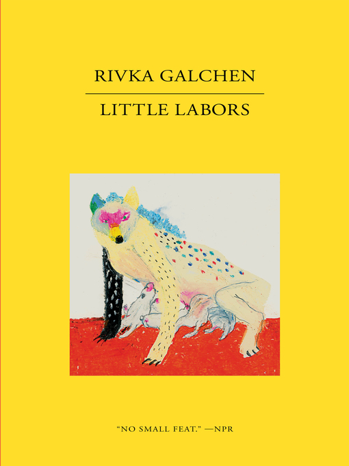 Title details for Little Labors by Rivka Galchen - Available