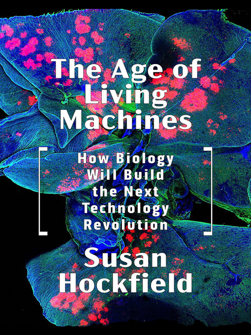 Title details for The Age of Living Machines by Susan Hockfield - Available