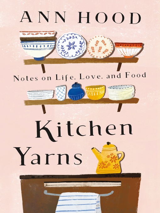 Title details for Kitchen Yarns by Ann Hood - Wait list