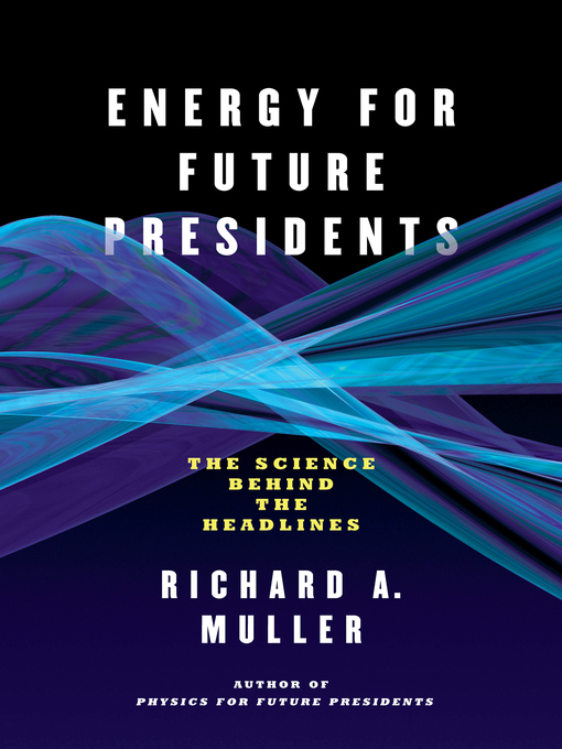 Title details for Energy for Future Presidents by Richard A. Muller - Available