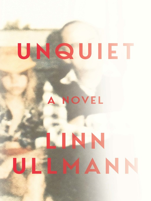 Title details for Unquiet by Linn Ullmann - Available
