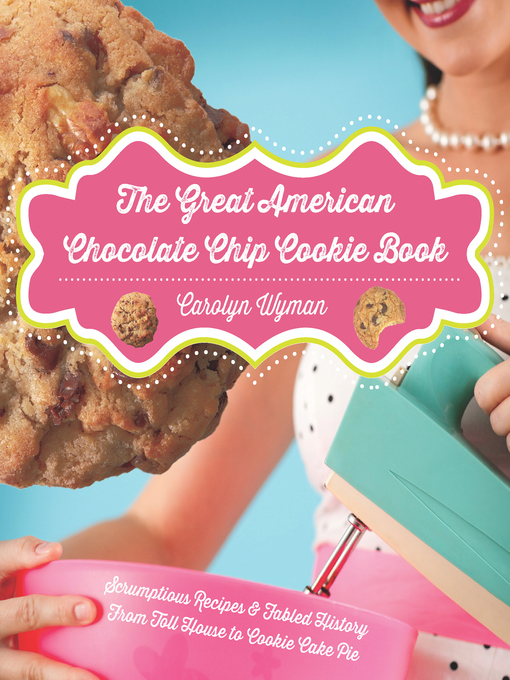 Title details for The Great American Chocolate Chip Cookie Book by Carolyn Wyman - Available