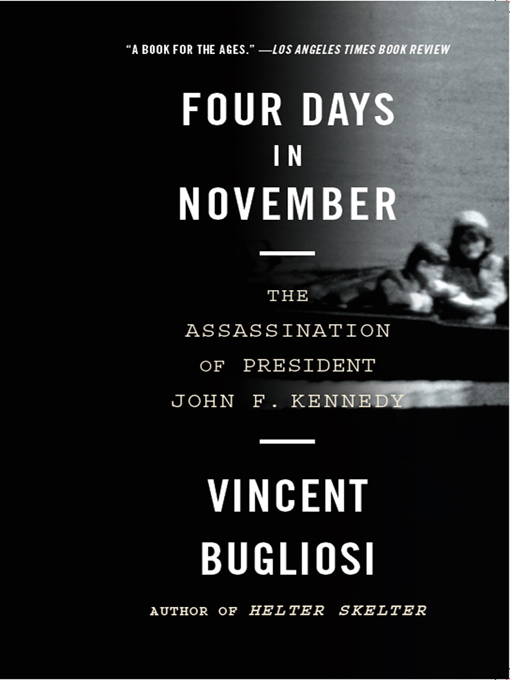 Title details for Four Days in November by Vincent Bugliosi - Available