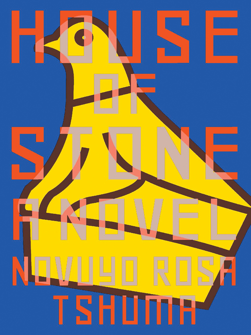 Title details for House of Stone by Novuyo Rosa Tshuma - Available